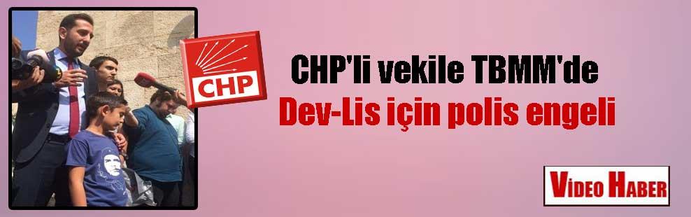 CHP'li vekile TBMM'de Dev-Lis için polis engeli