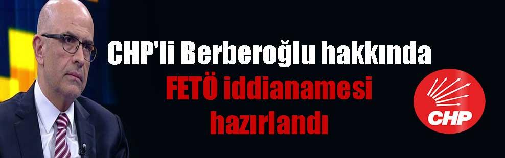 CHP'li Berberoğlu hakkında FETÖ iddianamesi hazırlandı