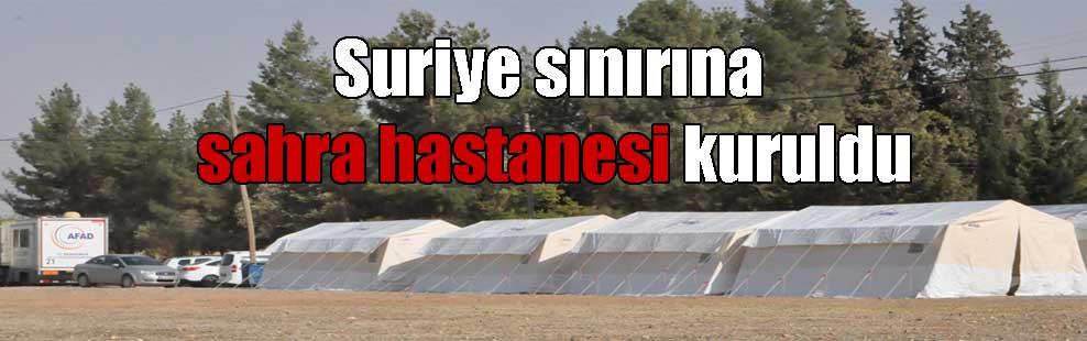 Suriye sınırına sahra hastanesi kuruldu