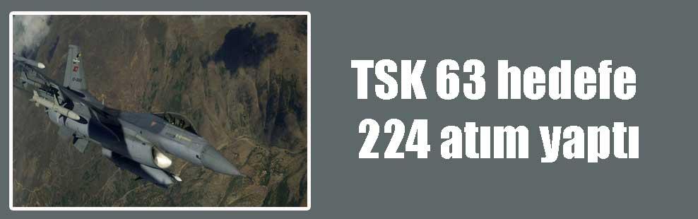 TSK 63 hedefe 224 atım yaptı