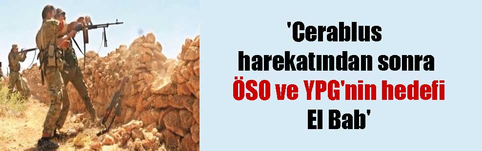 'Cerablus harekatından sonra ÖSO ve YPG'nin hedefi El Bab'