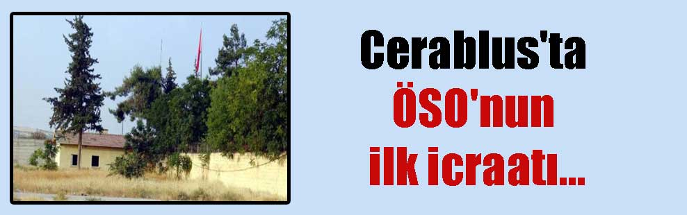 Cerablus'ta ÖSO'nun ilk icraatı…