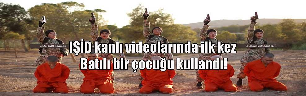 IŞİD kanlı videolarında ilk kez Batılı bir çocuğu kullandı!