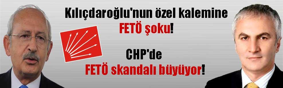 Kılıçdaroğlu'nun özel kalemine FETÖ şoku! CHP'de FETÖ skandalı büyüyor!