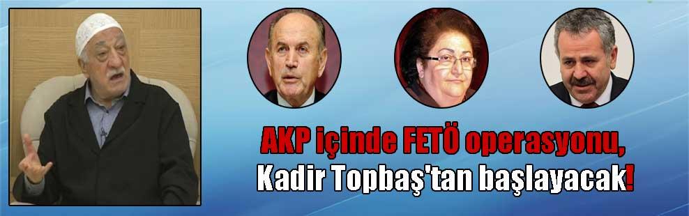 AKP içinde FETÖ operasyonu, Kadir Topbaş'tan başlayacak!