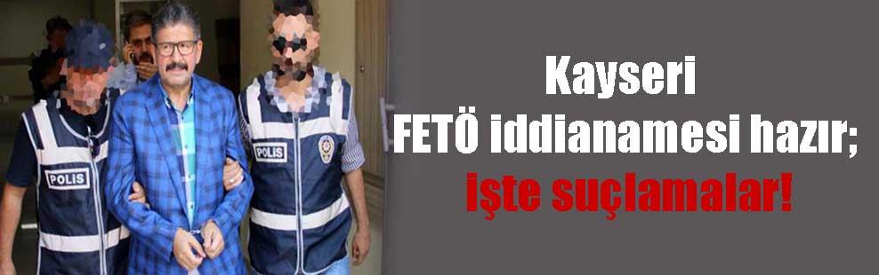 Kayseri FETÖ iddianamesi hazır; işte suçlamalar!