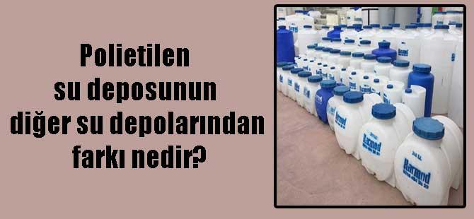 Polietilen su deposunun diğer su depolarından farkı nedir?