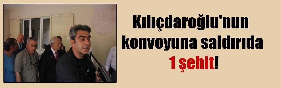 Kılıçdaroğlu'nun konvoyuna saldırıda 1 şehit!