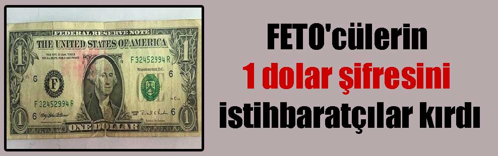 FETO'cülerin 1 dolar şifresini istihbaratçılar kırdı