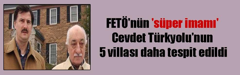 FETÖ'nün 'süper imamı' Cevdet Türkyolu'nun 5 villası daha tespit edildi