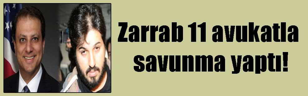 Zarrab 11 avukatla savunma yaptı!