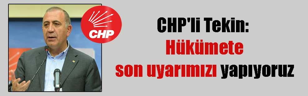 CHP'li Tekin: Hükümete son uyarımızı yapıyoruz