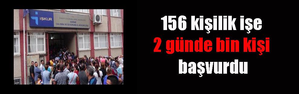 156 kişilik işe 2 günde bin kişi başvurdu