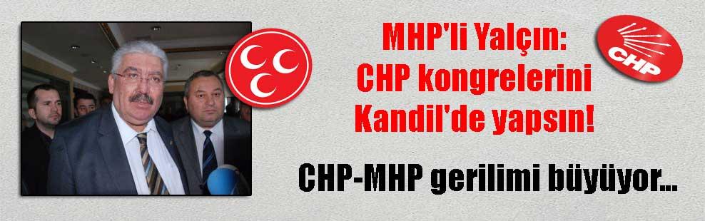 MHP'li Yalçın: CHP kongrelerini Kandil'de yapsın! CHP-MHP gerilimi büyüyor…