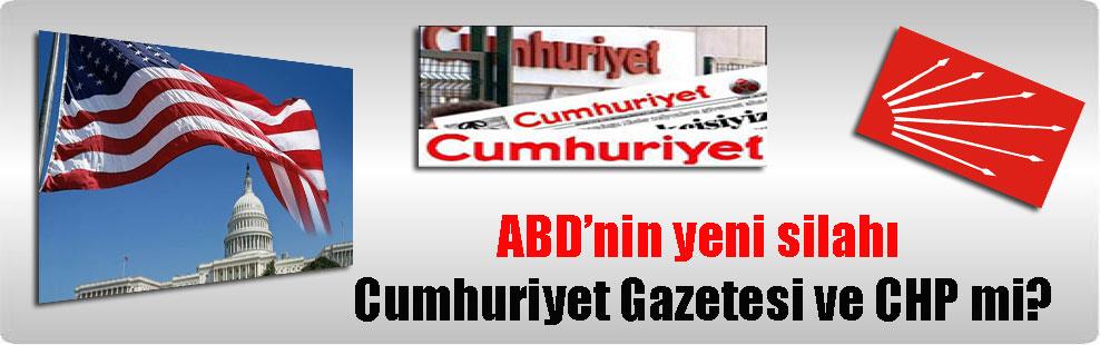 ABD'nin yeni silahı Cumhuriyet Gazetesi ve CHP mi?