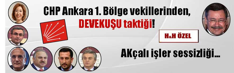 CHP Ankara 1. Bölge vekillerinden, DEVEKUŞU taktiği! AKçalı işler sessizliği…