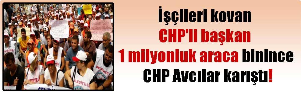 İşçileri kovan CHP'li başkan 1 milyonluk araca binince CHP Avcılar karıştı!