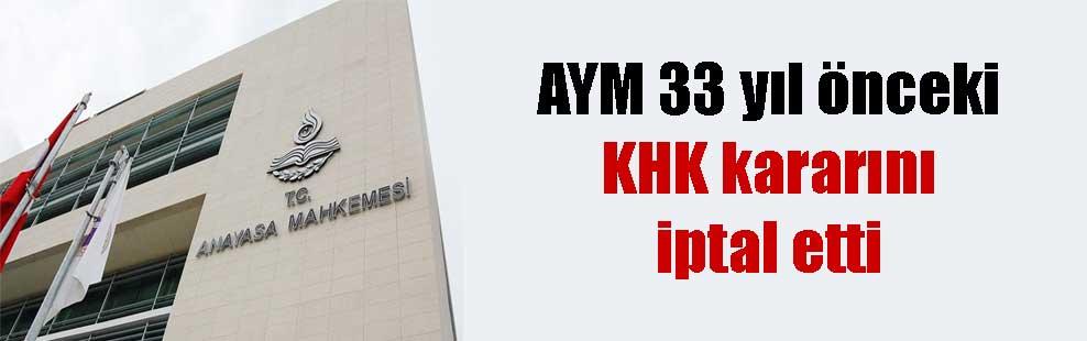 AYM 33 yıl önceki KHK kararını iptal etti