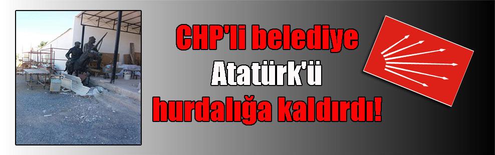 CHP'li belediye Atatürk'ü hurdalığa kaldırdı!