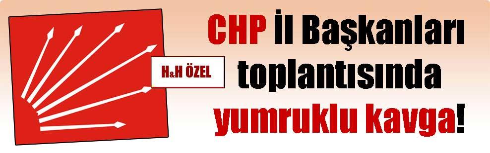 CHP İl Başkanları toplantısında yumruklu kavga!