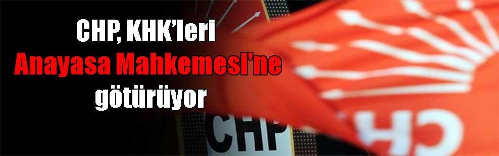 CHP, KHK'leri Anayasa Mahkemesi'ne götürüyor
