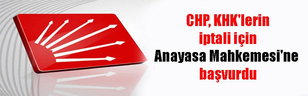 CHP, KHK'lerin iptali için Anayasa Mahkemesi'ne başvurdu