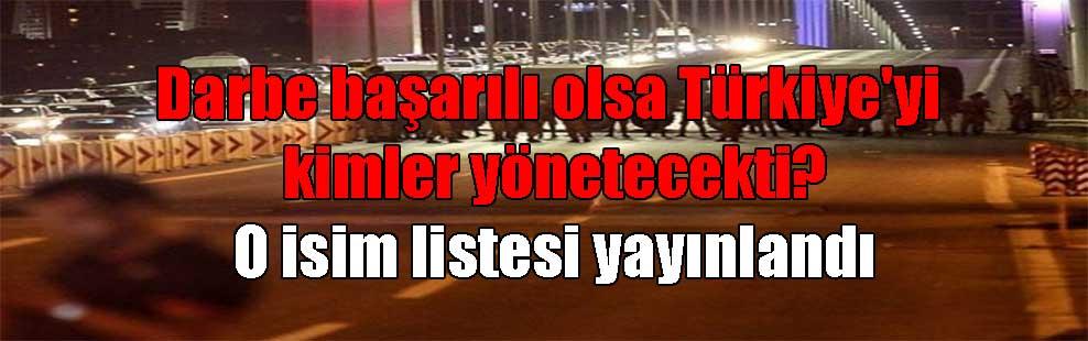 Darbe başarılı olsa Türkiye'yi kimler yönetecekti? O isim listesi yayınlandı