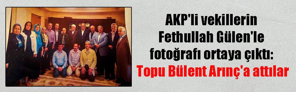 AKP'li vekillerin Fethullah Gülen'le fotoğrafı ortaya çıktı: Topu Bülent Arınç'a attılar