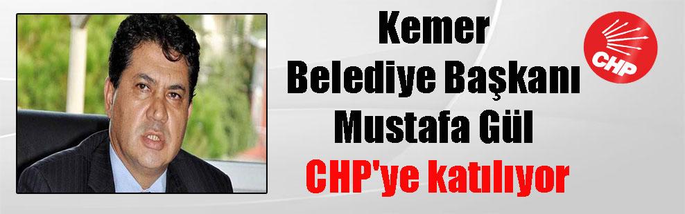 Kemer Belediye Başkanı Mustafa Gül CHP'ye katılıyor