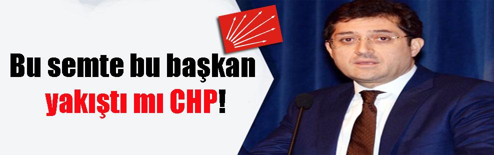 Bu semte bu başkan yakıştı mı CHP!