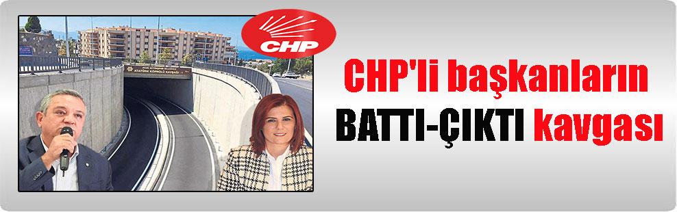 CHP'li başkanların BATTI-ÇIKTI kavgası