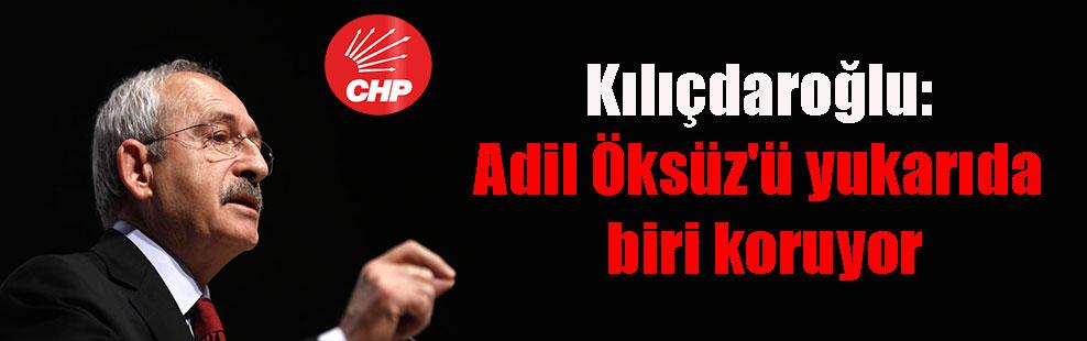 Kılıçdaroğlu: Adil Öksüz'ü yukarıda biri koruyor