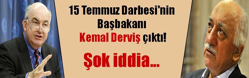 15 Temmuz Darbesi'nin Başbakanı Kemal Derviş çıktı! Şok iddia…