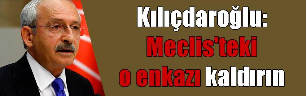 Kılıçdaroğlu: Meclis'teki o enkazı kaldırın