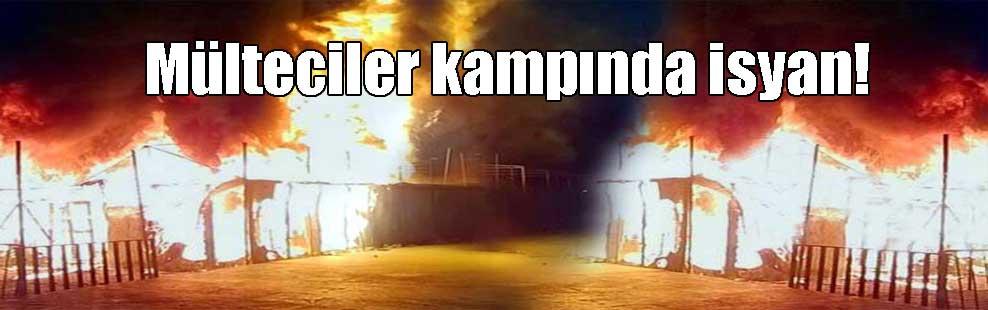 Mülteciler kampında isyan!