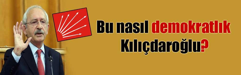 Bu nasıl demokratlık Kılıçdaroğlu?