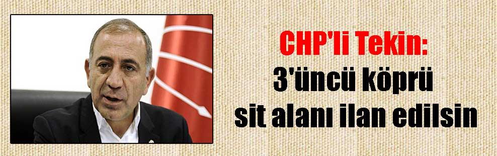 CHP'li Tekin: 3'üncü köprü sit alanı ilan edilsin