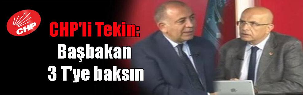 CHP'li Tekin: Başbakan 3 T'ye baksın