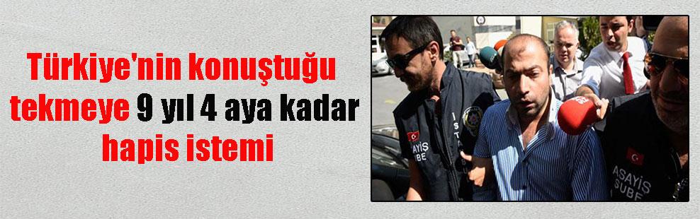 Türkiye'nin konuştuğu tekmeye 9 yıl 4 aya kadar hapis istemi