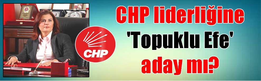 CHP liderliğine 'Topuklu Efe' aday mı?
