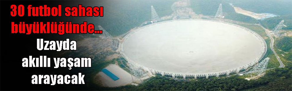30 futbol sahası büyüklüğünde… Uzayda akıllı yaşam arayacak