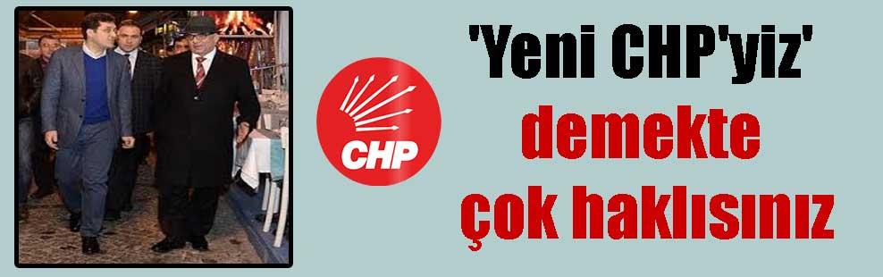 'Yeni CHP'yiz' demekte çok haklısınız