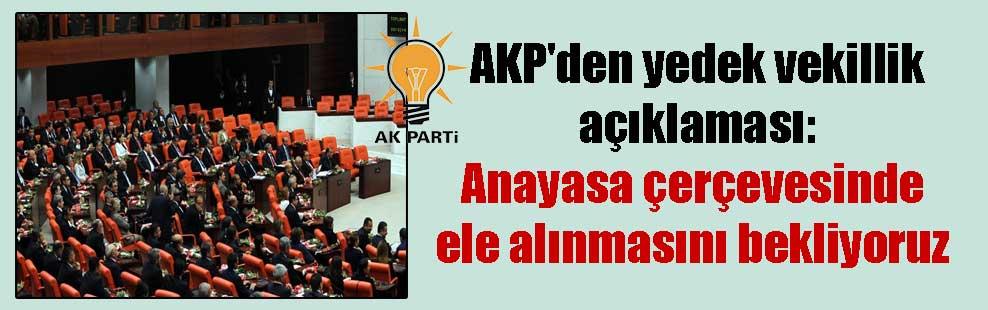 AKP'den yedek vekillik açıklaması: Anayasa çerçevesinde ele alınmasını bekliyoruz