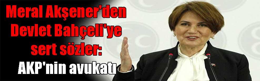 Meral Akşener'den Devlet Bahçeli'ye sert sözler: AKP'nin avukatı