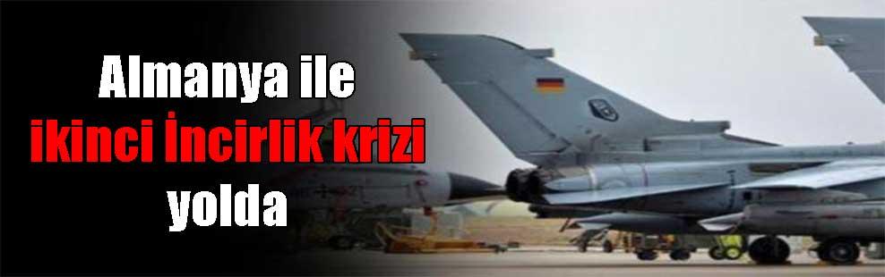 Almanya ile ikinci İncirlik krizi yolda