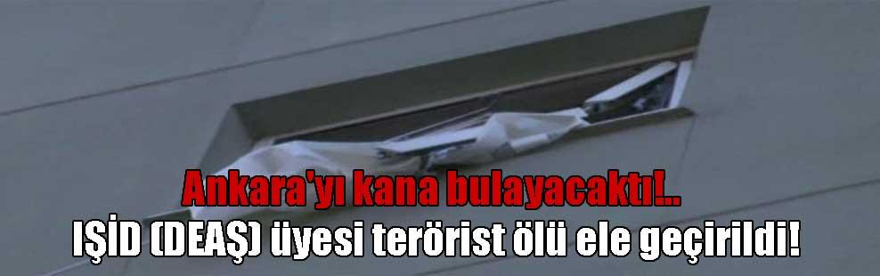 Ankara'yı kana bulayacaktı!.. IŞİD (DEAŞ) üyesi terörist ölü ele geçirildi!