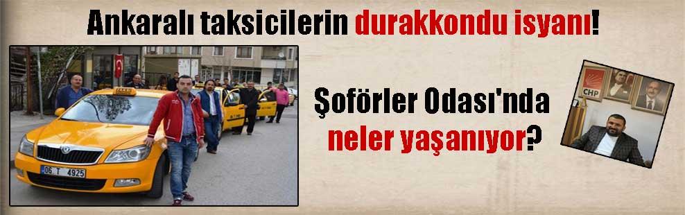 Ankaralı taksicilerin durakkondu isyanı! Şoförler Odası'nda neler yaşanıyor?