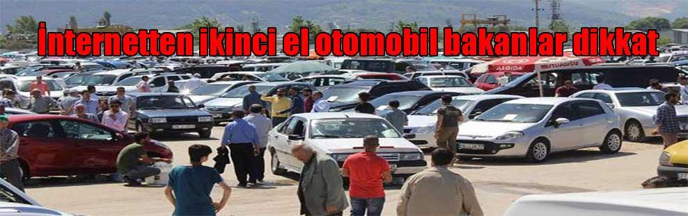 İnternetten ikinci el otomobil bakanlar dikkat
