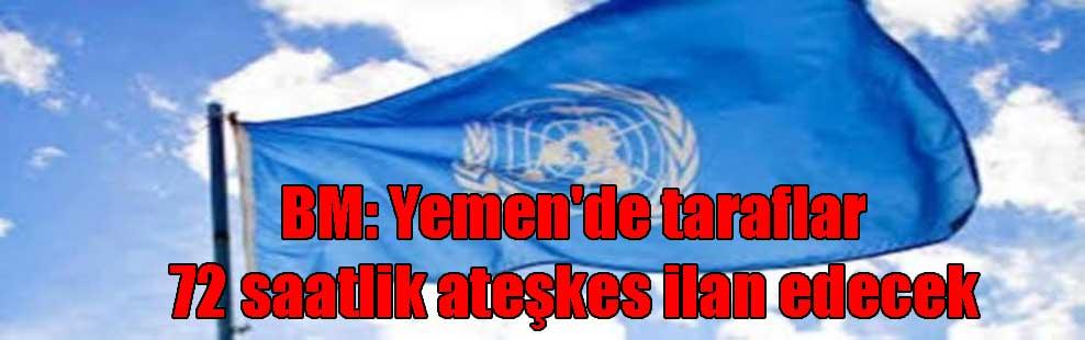 BM: Yemen'de taraflar 72 saatlik ateşkes ilan edecek