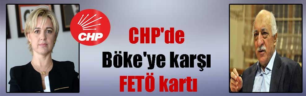 CHP'de Böke'ye karşı FETÖ kartı